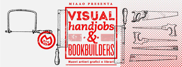 MIAAO L'exposition Visual Handjobs & Bookbuilders à Turin (Italie)